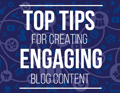 Top tips for creating engaging blog content